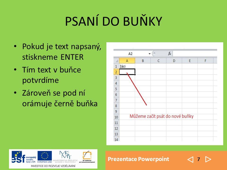 Prezentace Powerpoint 8 ÚPRAVA OBSAHU BUŇKY Najedeme kurzorem myši nad buňku Dvakrát na buňku klikneme V buňce se objeví textový kurzor, který posuneme na potřebné místo Mažeme klávesou BACKSPACE