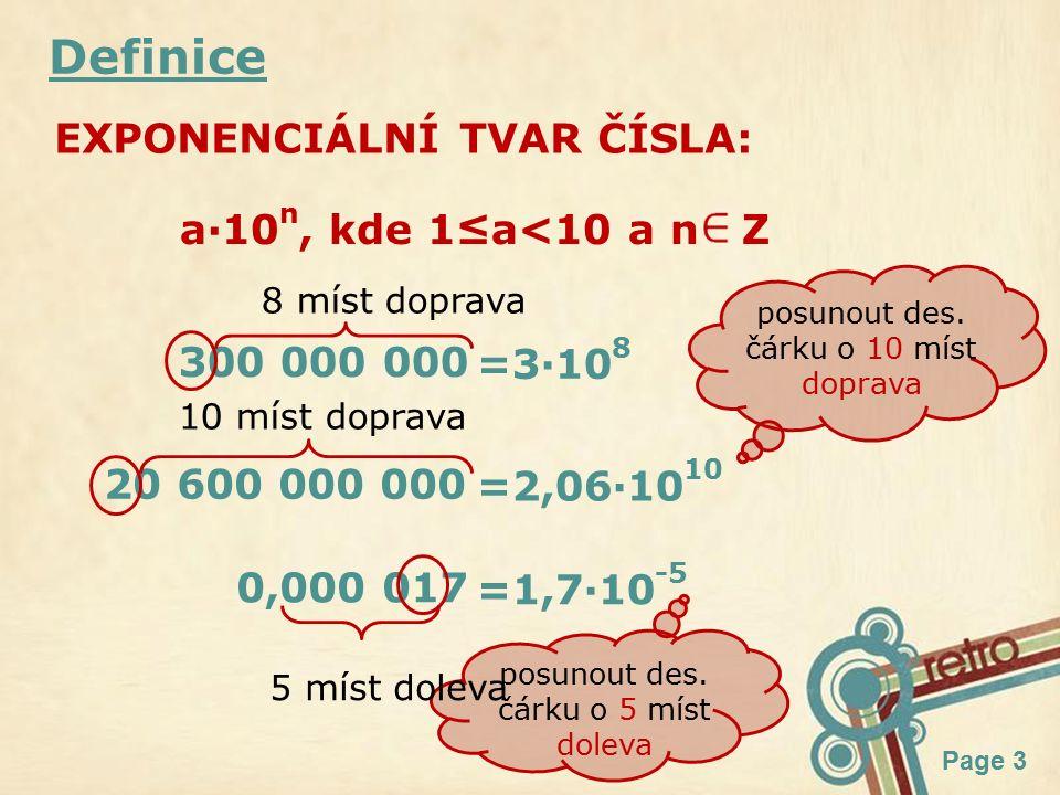 Page 3 Definice EXPONENCIÁLNÍ TVAR ČÍSLA: 300 000 000 =3·10 8 20 600 000 000 =2,06·10 10 0,000 017 =1,7·10 -5 posunout des.