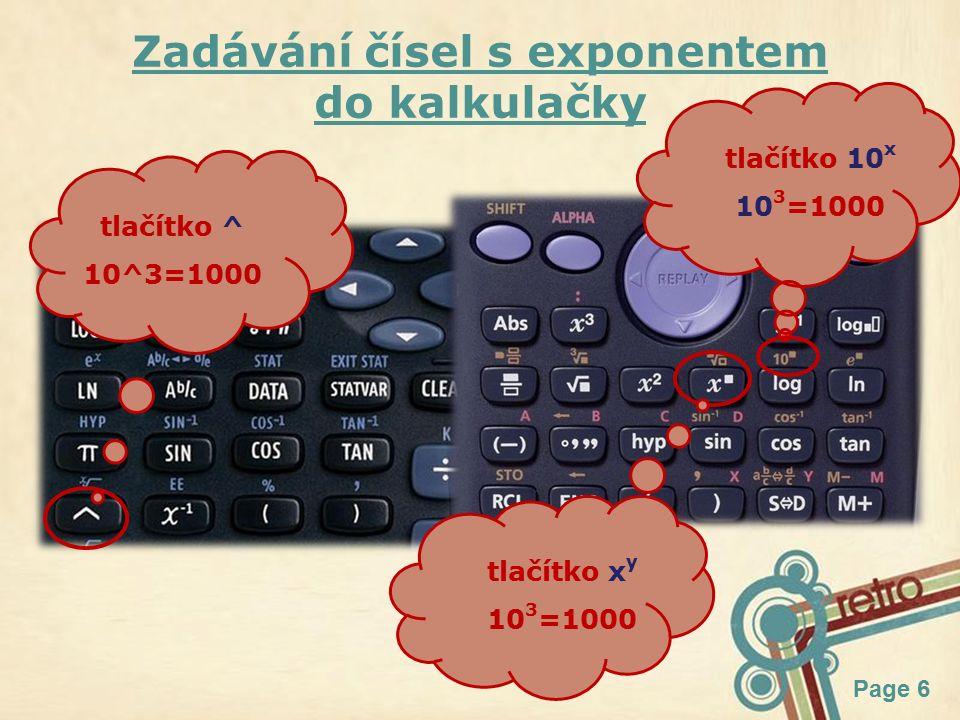 Page 6 Zadávání čísel s exponentem do kalkulačky tlačítko ^ 10^3=1000 tlačítko 10 x 10 3 =1000 tlačítko x y 10 3 =1000