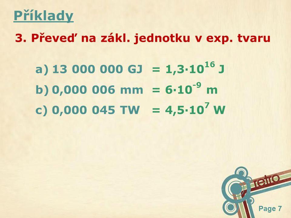 Page 7 Příklady = 1,3·10 16 J = 6·10 -9 m = 4,5·10 7 W a)13 000 000 GJ b)0,000 006 mm c)0,000 045 TW 3.