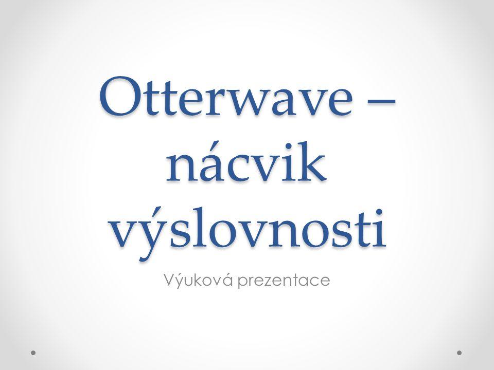 Otterwave – nácvik výslovnosti Výuková prezentace
