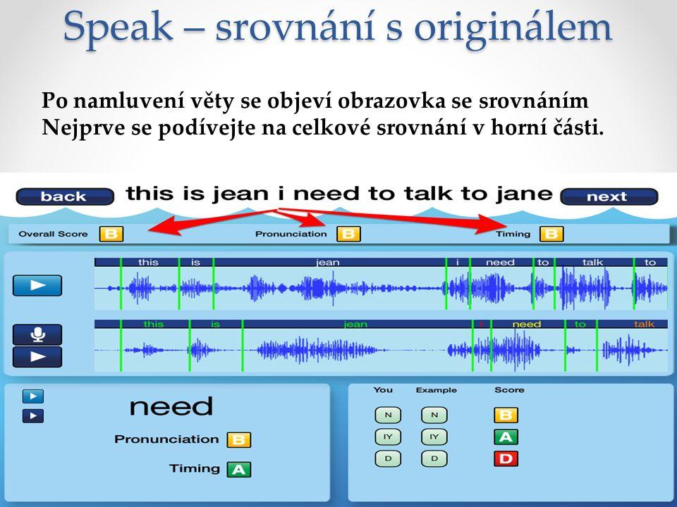 Speak – srovnání s originálem Po namluvení věty se objeví obrazovka se srovnáním Nejprve se podívejte na celkové srovnání v horní části.