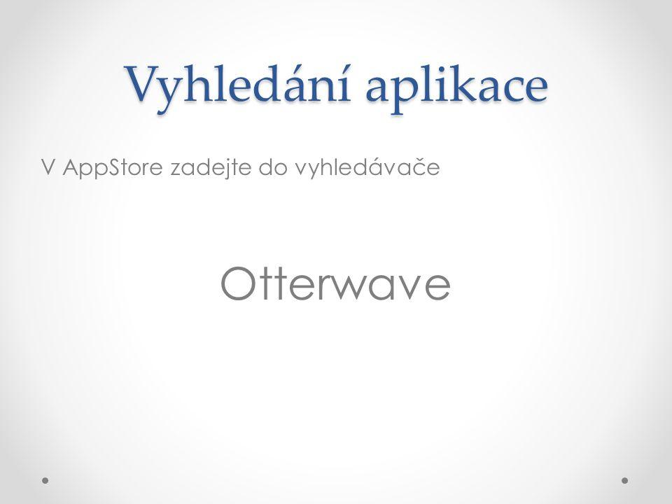Vyhledání aplikace V AppStore zadejte do vyhledávače Otterwave