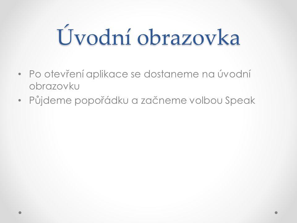 Úvodní obrazovka Po otevření aplikace se dostaneme na úvodní obrazovku Půjdeme popořádku a začneme volbou Speak