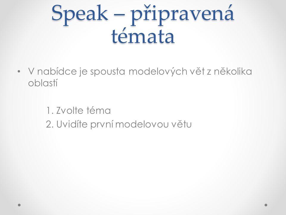 Speak – připravená témata V nabídce je spousta modelových vět z několika oblastí 1.