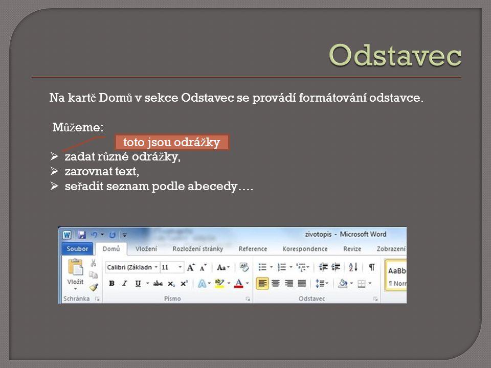 Na kart ě Dom ů v sekce Odstavec se provádí formátování odstavce.