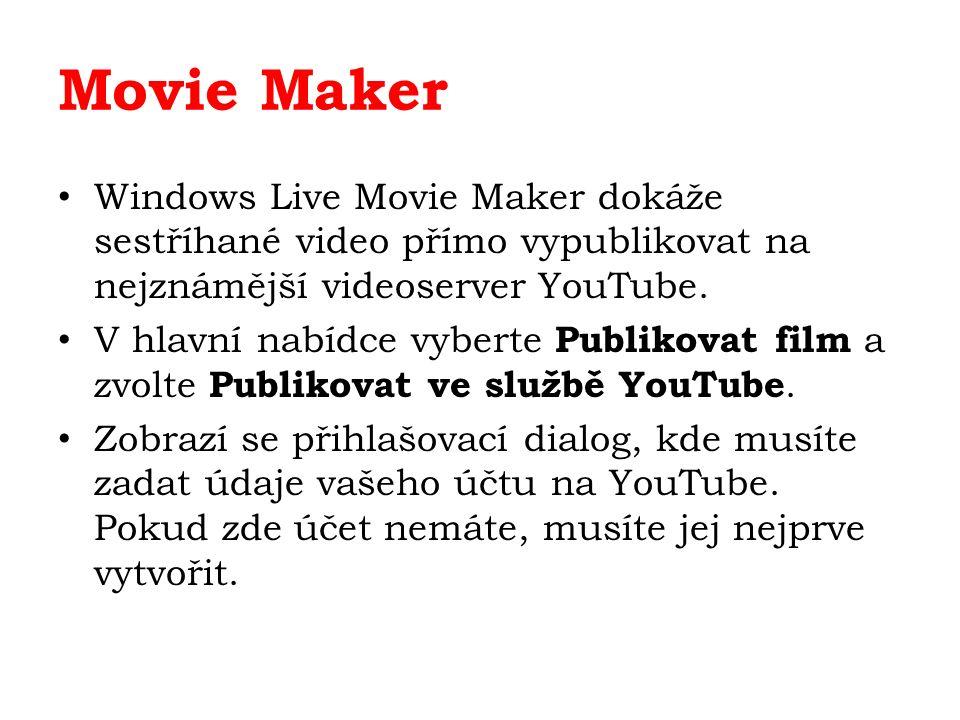 Movie Maker Windows Live Movie Maker dokáže sestříhané video přímo vypublikovat na nejznámější videoserver YouTube. V hlavní nabídce vyberte Publikova