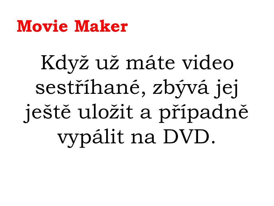 Movie Maker Když už máte video sestříhané, zbývá jej ještě uložit a případně vypálit na DVD.