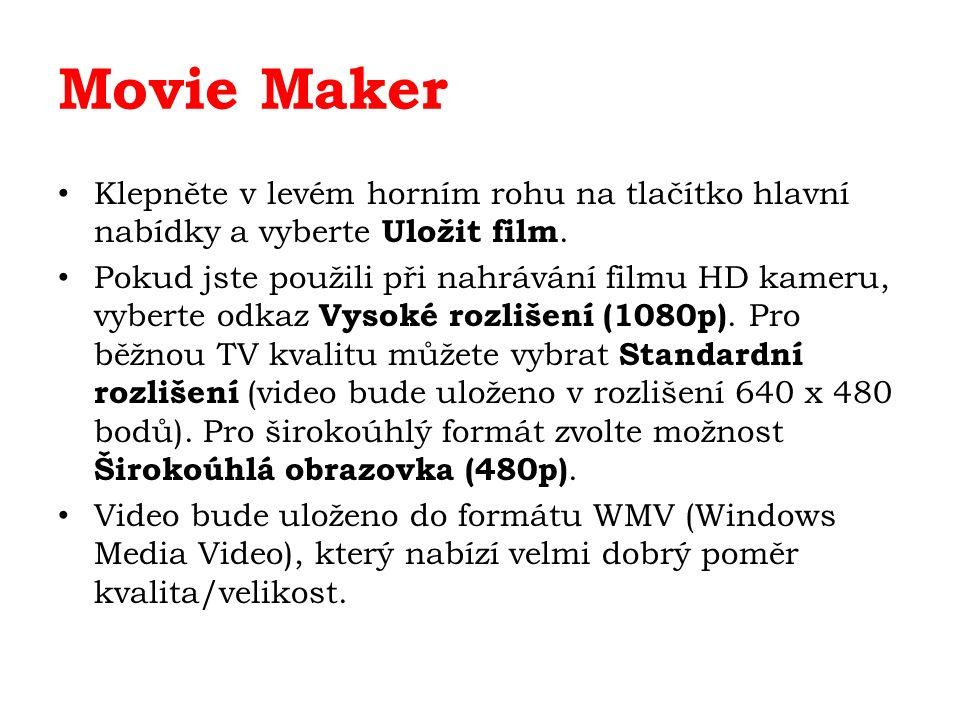 Movie Maker Klepněte v levém horním rohu na tlačítko hlavní nabídky a vyberte Uložit film. Pokud jste použili při nahrávání filmu HD kameru, vyberte o