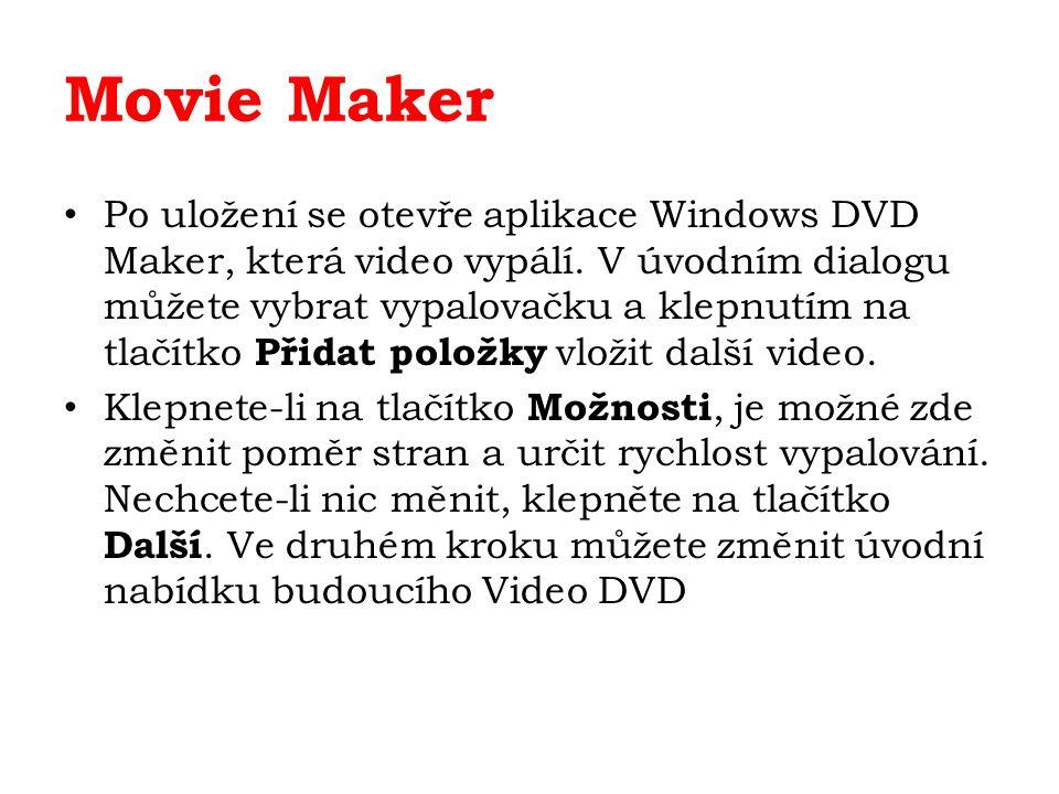 Movie Maker Po uložení se otevře aplikace Windows DVD Maker, která video vypálí. V úvodním dialogu můžete vybrat vypalovačku a klepnutím na tlačítko P