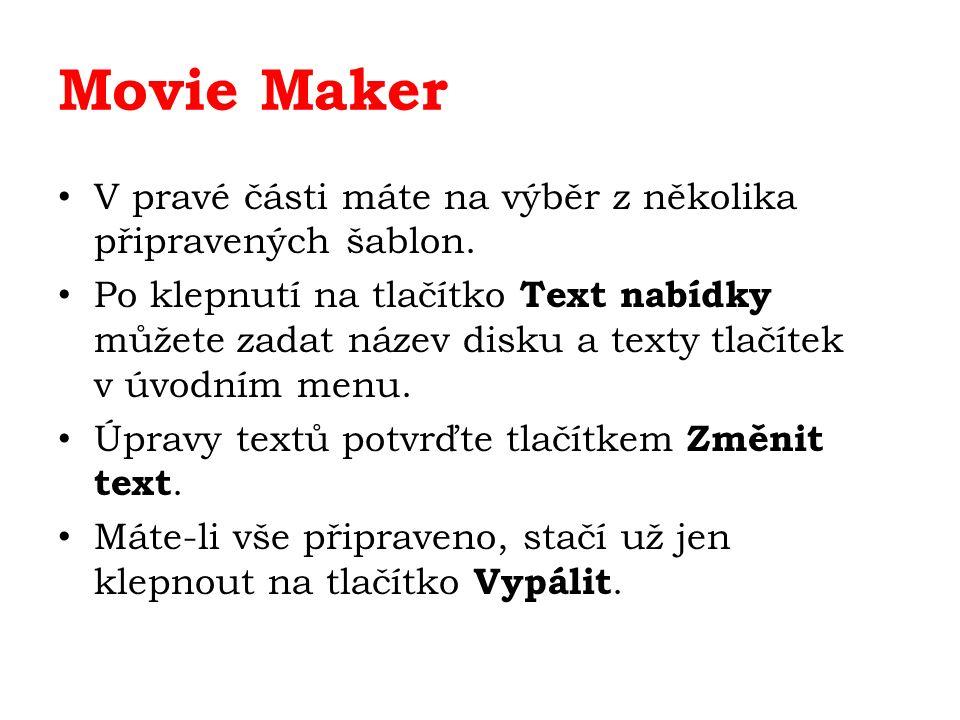Movie Maker V pravé části máte na výběr z několika připravených šablon. Po klepnutí na tlačítko Text nabídky můžete zadat název disku a texty tlačítek