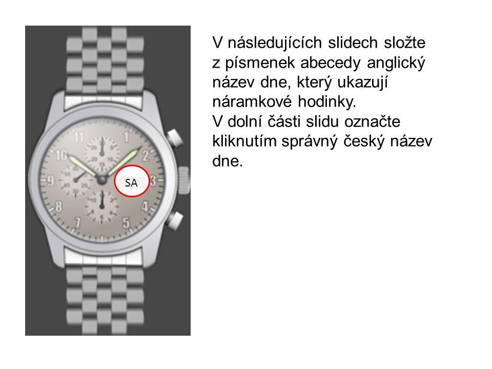 V následujících slidech složte z písmenek abecedy anglický název dne, který ukazují náramkové hodinky.
