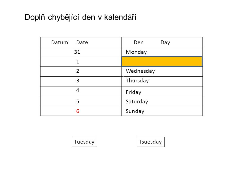 Datum Date Den Day 1 2 3 4 5 6 31Monday Wednesday Friday Thursday Saturday Sunday TuesdayTsuesday Doplň chybějící den v kalendáři