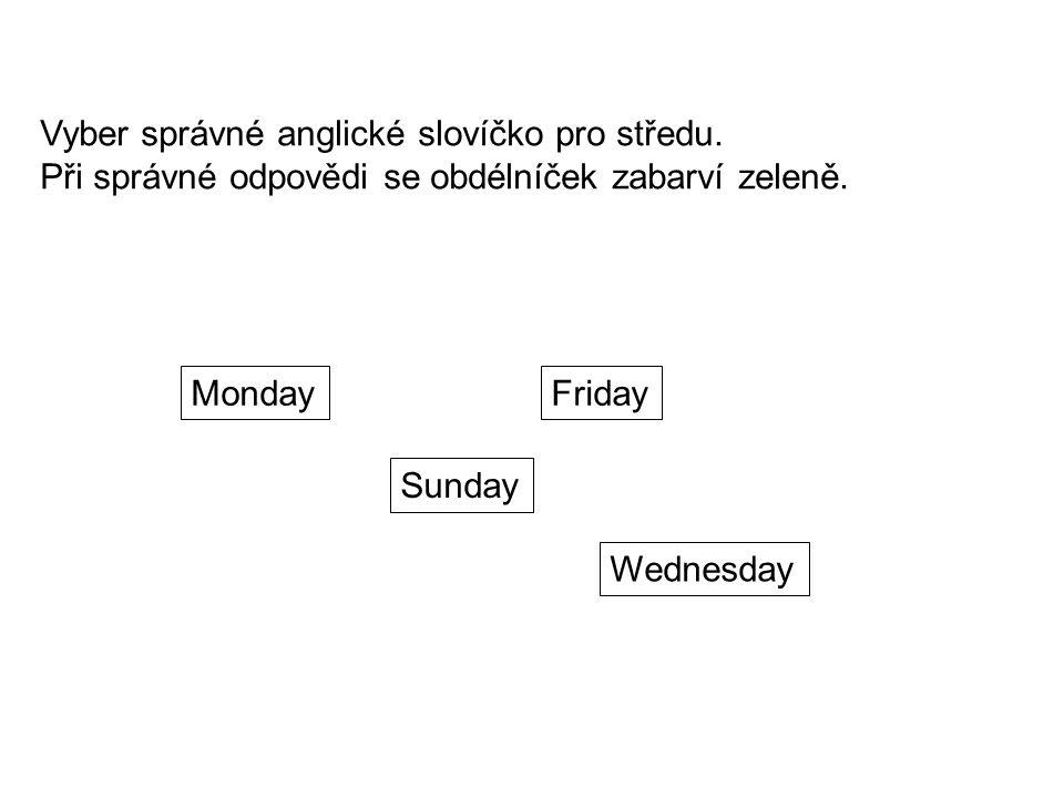 Vyber správné anglické slovíčko pro středu. Při správné odpovědi se obdélníček zabarví zeleně.