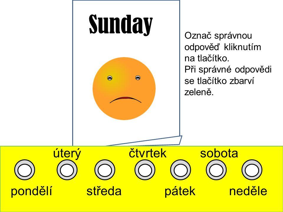 Sunday pondělí úterý středa čtvrtek pátek sobota neděle Označ správnou odpověď kliknutím na tlačítko.
