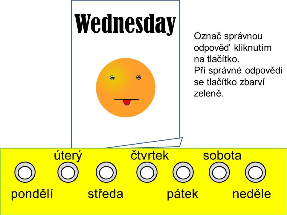 Wednesday pondělí úterý středa čtvrtek pátek sobota neděle Označ správnou odpověď kliknutím na tlačítko.