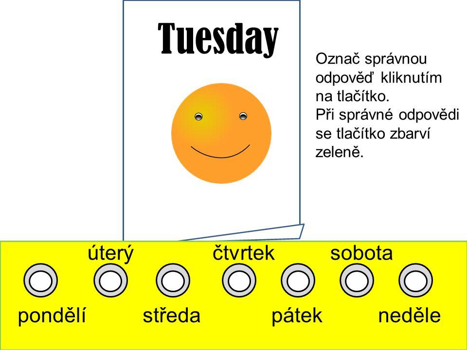 Tuesday pondělí úterý středa čtvrtek pátek sobota neděle Označ správnou odpověď kliknutím na tlačítko.