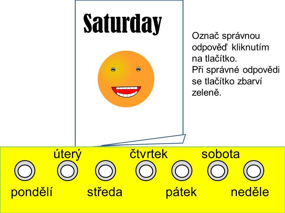 Saturday pondělí úterý středa čtvrtek pátek sobota neděle Označ správnou odpověď kliknutím na tlačítko.