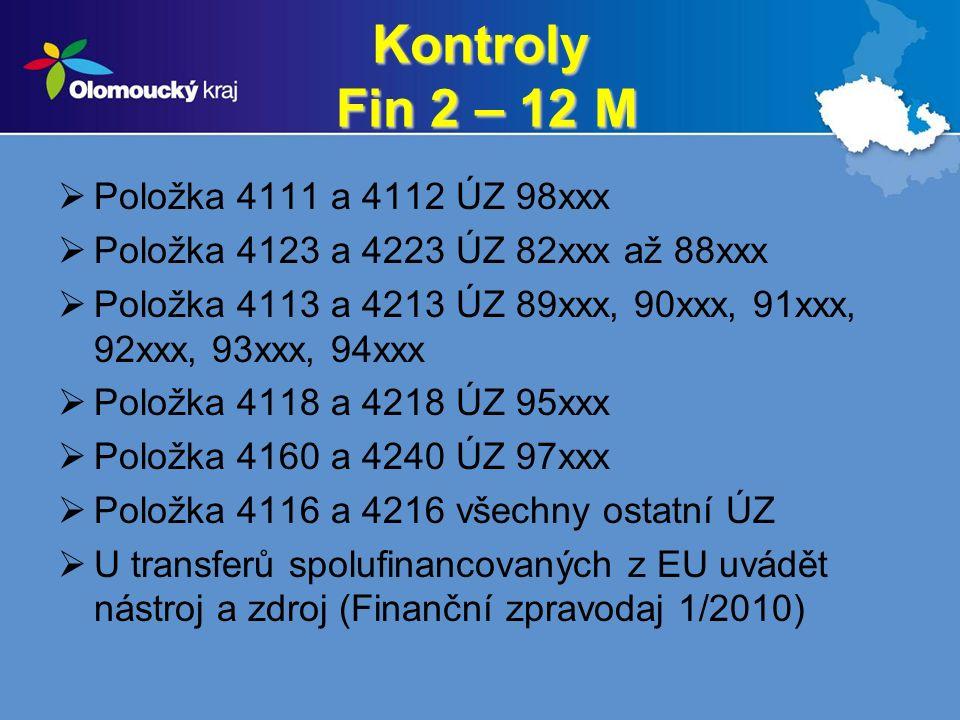 Kontroly Fin 2 – 12 M  Položka 4111 a 4112 ÚZ 98xxx  Položka 4123 a 4223 ÚZ 82xxx až 88xxx  Položka 4113 a 4213 ÚZ 89xxx, 90xxx, 91xxx, 92xxx, 93xxx, 94xxx  Položka 4118 a 4218 ÚZ 95xxx  Položka 4160 a 4240 ÚZ 97xxx  Položka 4116 a 4216 všechny ostatní ÚZ  U transferů spolufinancovaných z EU uvádět nástroj a zdroj (Finanční zpravodaj 1/2010)