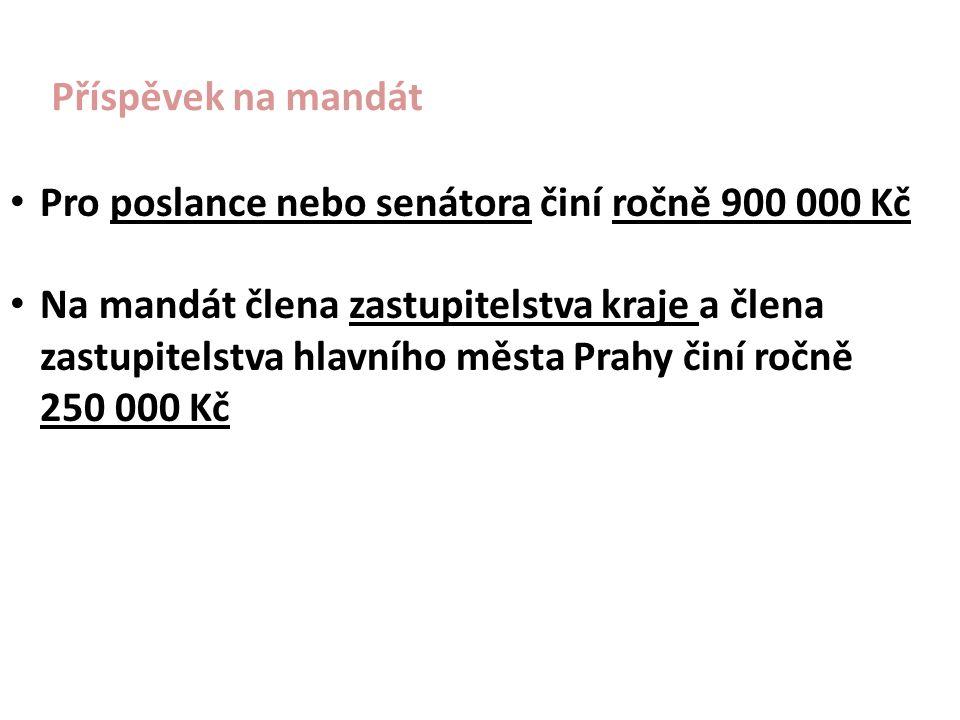 Příspěvek na mandát Pro poslance nebo senátora činí ročně 900 000 Kč Na mandát člena zastupitelstva kraje a člena zastupitelstva hlavního města Prahy činí ročně 250 000 Kč