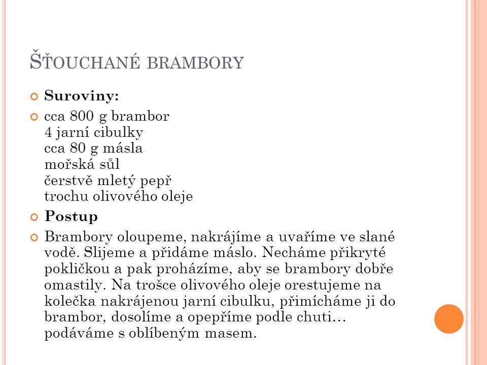 Š ŤOUCHANÉ BRAMBORY Suroviny: cca 800 g brambor 4 jarní cibulky cca 80 g másla mořská sůl čerstvě mletý pepř trochu olivového oleje Postup Brambory oloupeme, nakrájíme a uvaříme ve slané vodě.