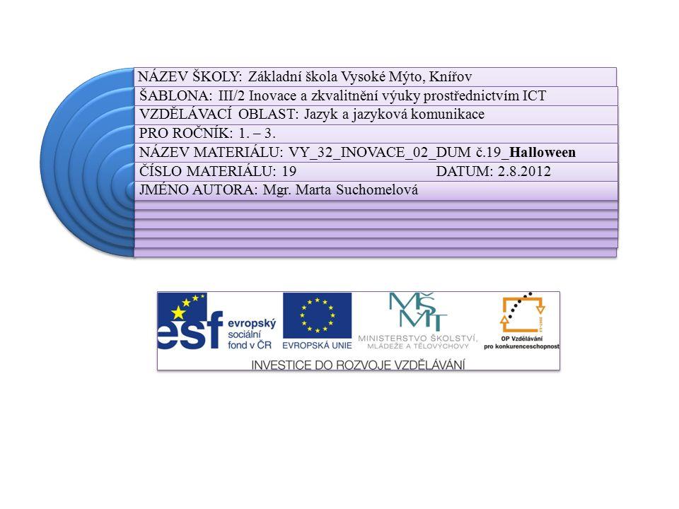 NÁZEV ŠKOLY: Základní škola Vysoké Mýto, Knířov ŠABLONA: III/2 Inovace a zkvalitnění výuky prostřednictvím ICT VZDĚLÁVACÍ OBLAST: Jazyk a jazyková komunikace PRO ROČNÍK: 1.