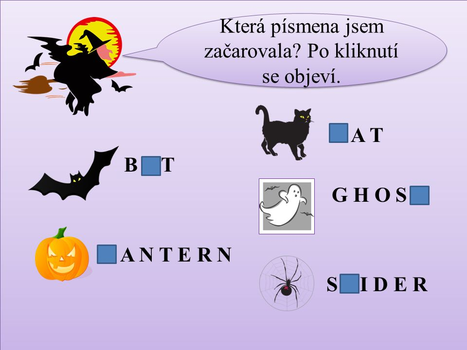 Doplň věty.Doplň věty. I am a witch. I am a cat. I am a spider.