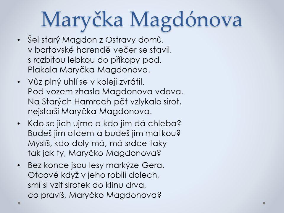 Maryčka Magdónova Šel starý Magdon z Ostravy domů, v bartovské harendě večer se stavil, s rozbitou lebkou do příkopy pad.