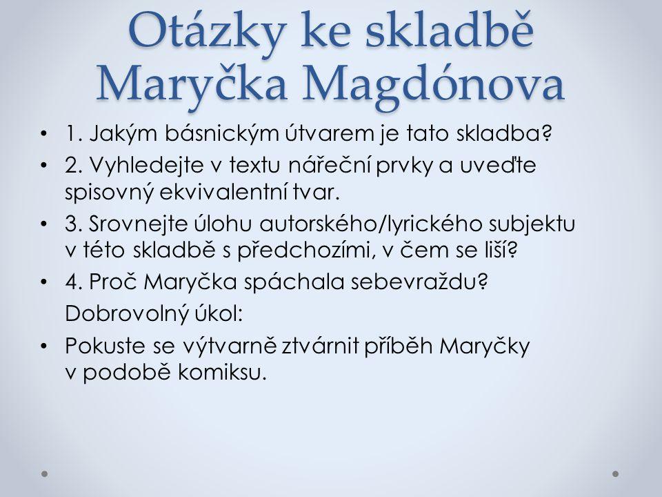 Otázky ke skladbě Maryčka Magdónova 1. Jakým básnickým útvarem je tato skladba.