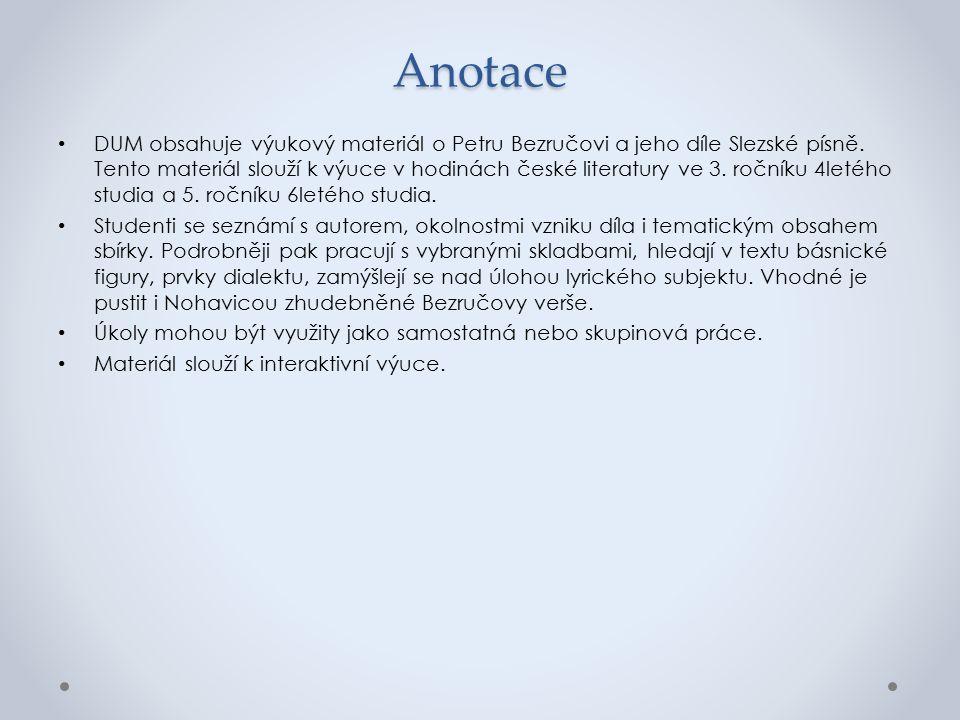 Anotace DUM obsahuje výukový materiál o Petru Bezručovi a jeho díle Slezské písně.