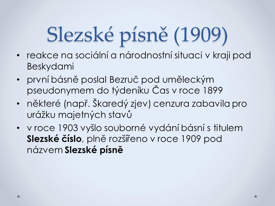 Slezské písně (1909) reakce na sociální a národnostní situaci v kraji pod Beskydami první básně poslal Bezruč pod uměleckým pseudonymem do týdeníku Čas v roce 1899 některé (např.