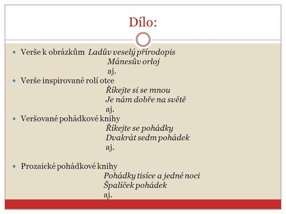 Dílo: Verše k obrázkům Ladův veselý přírodopis Mánesův orloj aj.