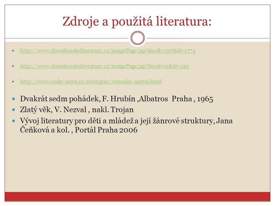 Zdroje a použitá literatura: http://www.slovnikceskeliteratury.cz/imagePage.jsp?docid=337&id=1774 http://www.slovnikceskeliteratury.cz/imagePage.jsp?docid=11&id=129 http://www.cesky-jazyk.cz/zivotopisy/vitezslav-nezval.html Dvakrát sedm pohádek, F.