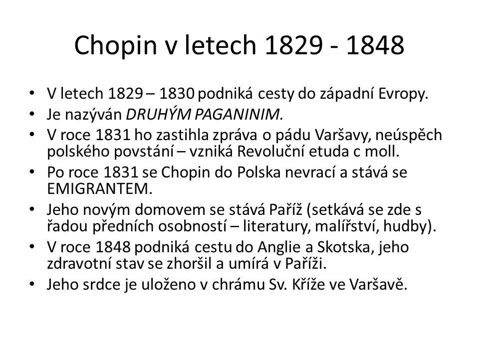 Chopin v letech 1829 - 1848 V letech 1829 – 1830 podniká cesty do západní Evropy. Je nazýván DRUHÝM PAGANINIM. V roce 1831 ho zastihla zpráva o pádu V