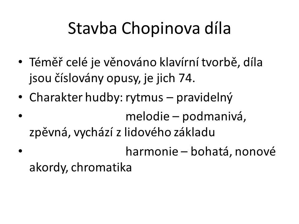 Stavba Chopinova díla Téměř celé je věnováno klavírní tvorbě, díla jsou číslovány opusy, je jich 74. Charakter hudby: rytmus – pravidelný melodie – po