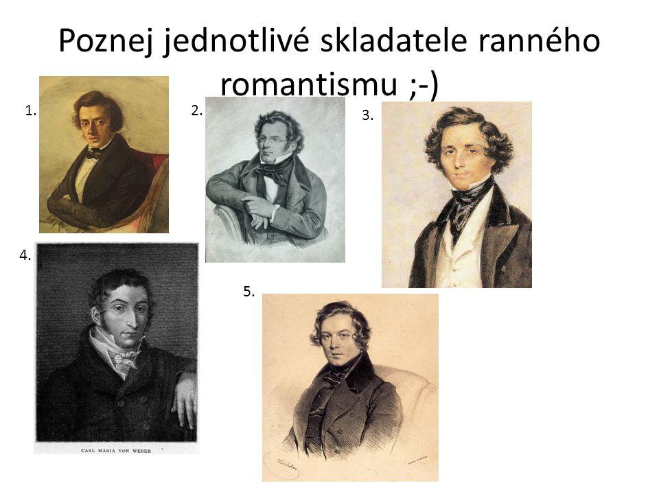 Poznej jednotlivé skladatele ranného romantismu ;-) 1.2. 3. 4. 5.