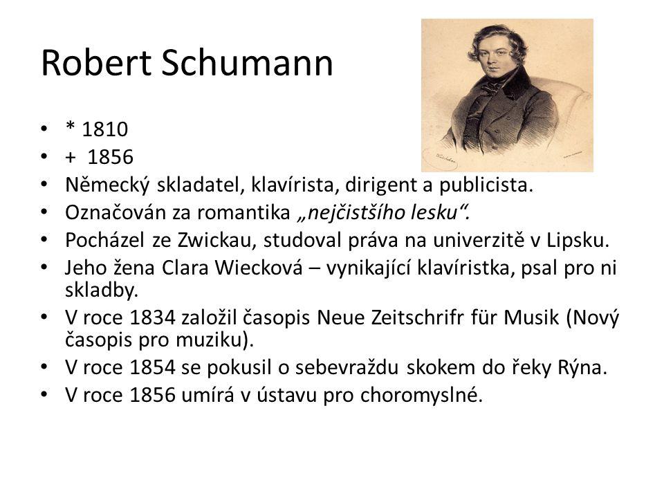 """Robert Schumann * 1810 + 1856 Německý skladatel, klavírista, dirigent a publicista. Označován za romantika """"nejčistšího lesku"""". Pocházel ze Zwickau, s"""