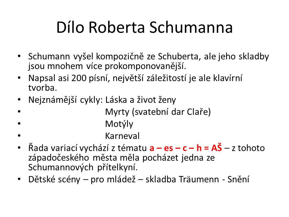 Dílo Roberta Schumanna Schumann vyšel kompozičně ze Schuberta, ale jeho skladby jsou mnohem více prokomponovanější. Napsal asi 200 písní, největší zál
