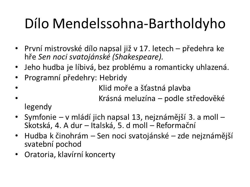 Dílo Mendelssohna-Bartholdyho První mistrovské dílo napsal již v 17. letech – předehra ke hře Sen noci svatojánské (Shakespeare). Jeho hudba je líbivá