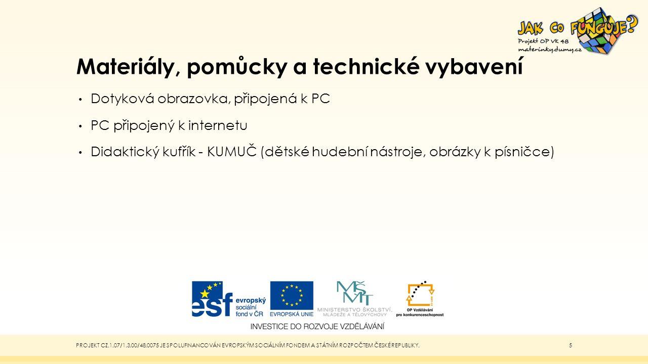 Materiály, pomůcky a technické vybavení Dotyková obrazovka, připojená k PC PC připojený k internetu Didaktický kufřík - KUMUČ (dětské hudební nástroje