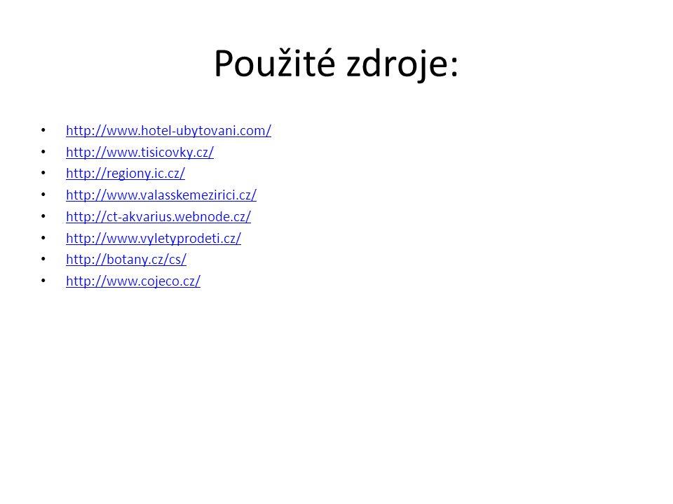 Použité zdroje: http://www.hotel-ubytovani.com/ http://www.tisicovky.cz/ http://regiony.ic.cz/ http://www.valasskemezirici.cz/ http://ct-akvarius.webnode.cz/ http://www.vyletyprodeti.cz/ http://botany.cz/cs/ http://www.cojeco.cz/