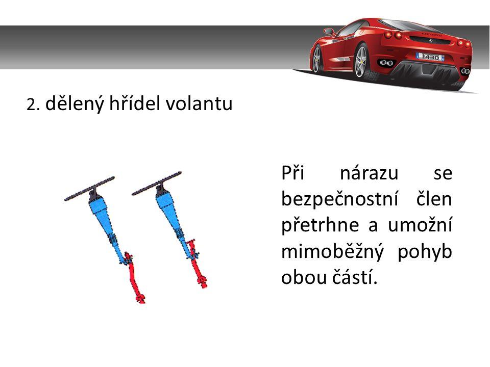 2. dělený hřídel volantu Při nárazu se bezpečnostní člen přetrhne a umožní mimoběžný pohyb obou částí.