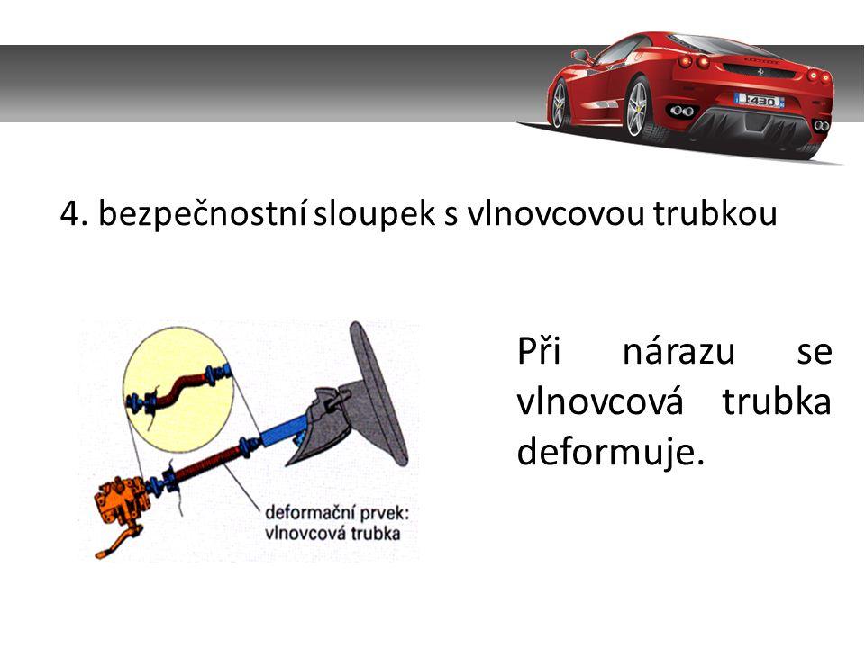 4. bezpečnostní sloupek s vlnovcovou trubkou Při nárazu se vlnovcová trubka deformuje.