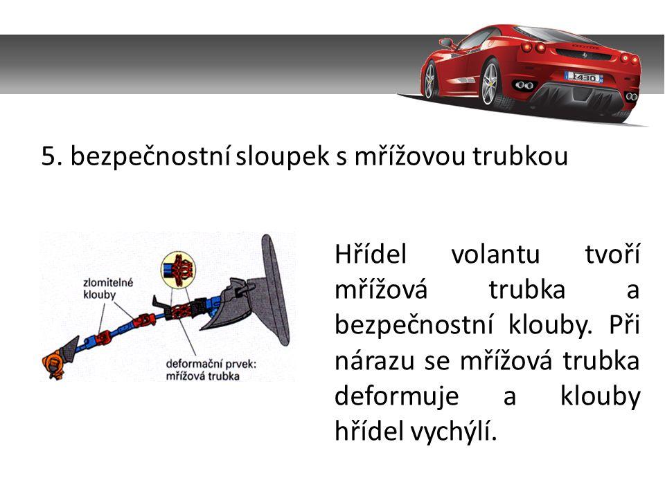 5. bezpečnostní sloupek s mřížovou trubkou Hřídel volantu tvoří mřížová trubka a bezpečnostní klouby. Při nárazu se mřížová trubka deformuje a klouby