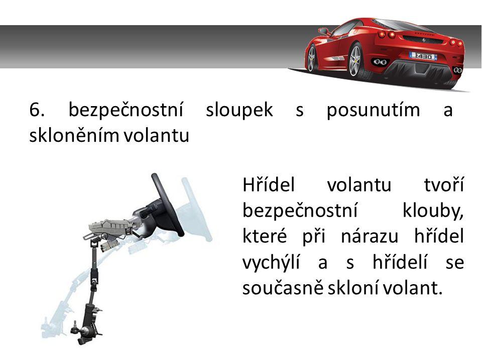 6. bezpečnostní sloupek s posunutím a skloněním volantu Hřídel volantu tvoří bezpečnostní klouby, které při nárazu hřídel vychýlí a s hřídelí se souča