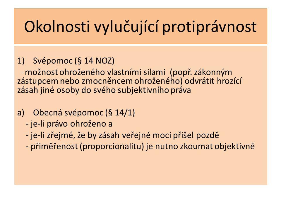 Okolnosti vylučující protiprávnost 1)Svépomoc (§ 14 NOZ) - možnost ohroženého vlastními silami (popř.