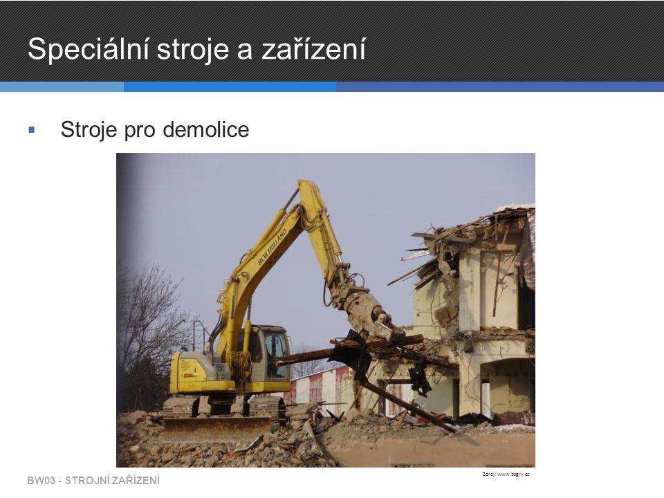 Speciální stroje a zařízení  Stroje pro demolice BW03 - STROJNÍ ZAŘÍZENÍ Zdroj: www.bsgry.cz