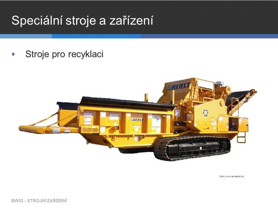 Speciální stroje a zařízení  Stroje pro recyklaci BW03 - STROJNÍ ZAŘÍZENÍ Zdroj: www.ekobandit.cz