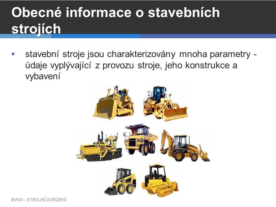 Obecné informace o stavebních strojích  stavební stroje jsou charakterizovány mnoha parametry - údaje vyplývající z provozu stroje, jeho konstrukce a