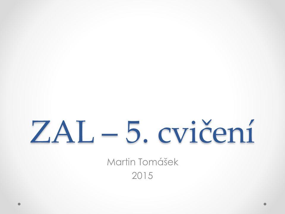 ZAL – 5. cvičení Martin Tomášek 2015